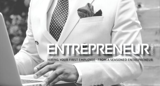 Entrepreneur Corner | Hiring your first Employee